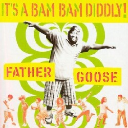 Father Goose - It's a Bam Bam Diddly
