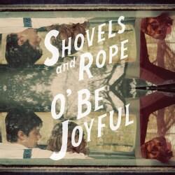 Shovels & Rope - O' Be Joyful