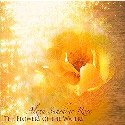 ALEXA SUNSHINE ROSE - THE FLOWERS OF THE WATERS