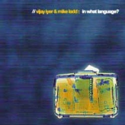 Mikke Ladd/Vija Iyer - In What Language?