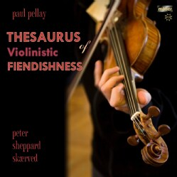 Paul Pellay - Thesaurus Of Violinistic Fiendishness