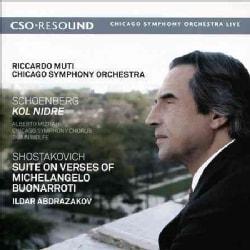 Chicago Symphony Orchestra - Schoenberg/Shostakovich: Kol Nidre/Suite On Verses of Michelangelo