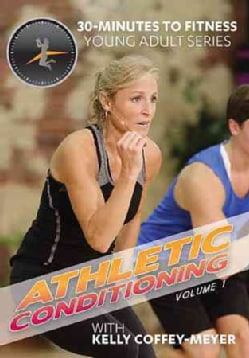 30 Minutes to Fitness: Athletic Conditioning: Vol. 1: with Kelly Coffey-Meyer