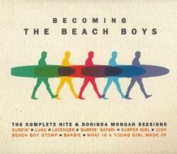 Beach Boys - Becoming The Beach Boys: The Complete Hits & Dorinda Morgan Sessions