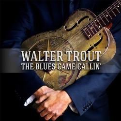 WALTER TROUT - The Blues Came Callin'