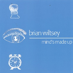 BRIAN WILTSEY - MIND'S MADE UP