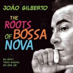 Joao Gilberto - The Roots of Bossa Nova
