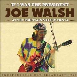 Joe Walsh - If I Was The President