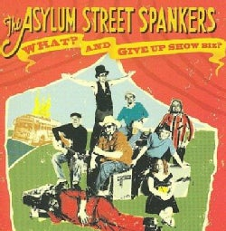Asylum Street Spankers - What? And Give Up Show Business?