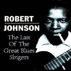 Robert Johnson - Last of the Great Blues Singers