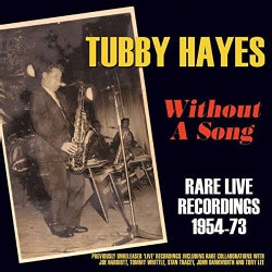 Tubby Hayes - Tubby Hayes: Without a Song: Rare Live Recordings: 1954-1973
