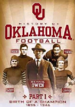 History of Oklahoma Football Part 1: Birth Of A Champion 1895-1946 (DVD)