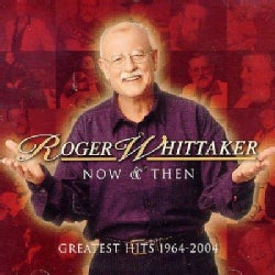 Roger Whittaker - Now & Then: Greatest Hits 1964-2004