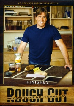 Rough Cut: Woodworking with Tommy Mac: Finishes (DVD)