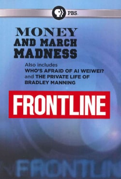 Frontline: Money and March Madness, Who's Afraid of Al Weiwei, The Private Life of Bradley Manning