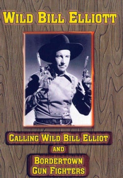 Calling Wild Bill Elliott/Bordertown Gun Fighters (DVD)