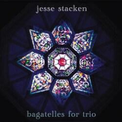 Jesse Stacken - Bagatelles For Trio