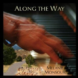 MELANIE MONSOUR - ALONG THE WAY