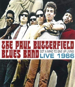 Paul Blues Band Butterfield - Got a Mind to Give Up Living: Live 1966