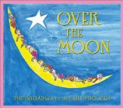 Various - Over The Moon: The Broadway Lullaby Project