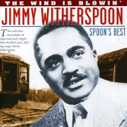 Jimmy Witherspoon - The Wind Is Blowin': Spoons Best