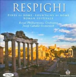 Josep Caballe-Domenech - Respighi: Pines of Rome, Fountains of Rome, Roman Festivals