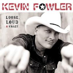 Kevin Fowler - Loose, Loud & Crazy