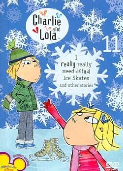 Charlie & Lola: Volume 11- I Really Really Need Actual Ice Skates (DVD)