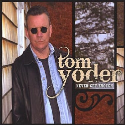 TOM YODER - NEVER GET ENOUGH
