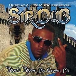 SIR DUB - DON'T DOWN ME CROWN ME