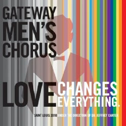 GATEWAY MEN'S CHORUS - LOVE CHANGES EVERYTHING