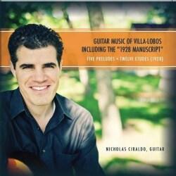 NICHOLAS CIRALDO - GUITAR MUSIC OF VILLA-LOBOS