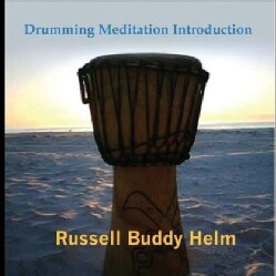 RUSSELL BUDDY HELM - DRUMMING MEDITATION INTRODUCTION