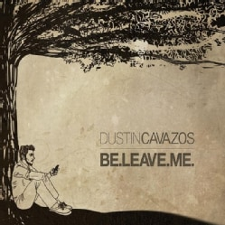 DUSTIN CAVAZOS - BE-LEAVE-ME