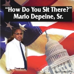 MARIO SR. DEPEINE - HOW DO YOU SIT THERE?