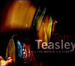 TOM TEASLEY - ALL THE WORLD'S A STAGE