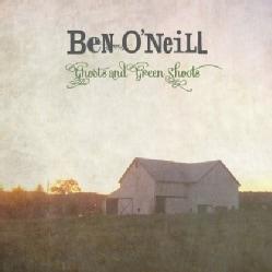 BEN O'NEILL - GHOSTS & GREEN SHOOTS