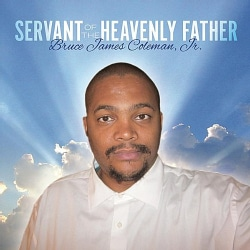 BRUCE JAMES JR. COLEMAN - SERVANT OF THE HEAVENLY FATHER