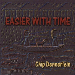 CHIP DENNERLEIN - EASIER WITH TIME