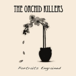 ORCHID KILLERS - PORTRAITS ENGRAINED
