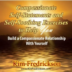 KIM FREDRICKSON - COMPASSIONATE SELF-STATEMENTS & SELF-SOOTHING EXER