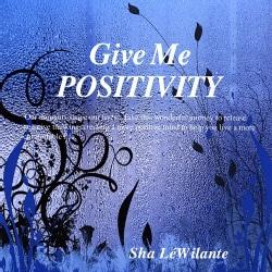 SHA LALANTE - GIVE ME POSITIVITY