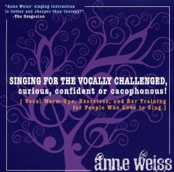 ANNE WEISS - SINGING FOR THE VOCALLY CHALLENGED CURIOUS CONFIDE