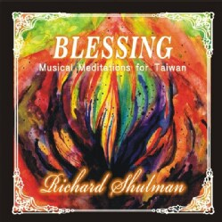 RICHARD SHULMAN - BLESSING: MUSICAL MEDITATIONS FOR TAIWAN