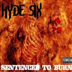 HYDE SIX - SENTENCED TO BURN