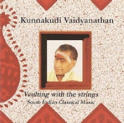 Kunnakudi Vaidyanathan - Vaulting with The Strings: South Indian Classical Music