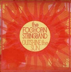 Foghorn Stringband - Outshine The Sun