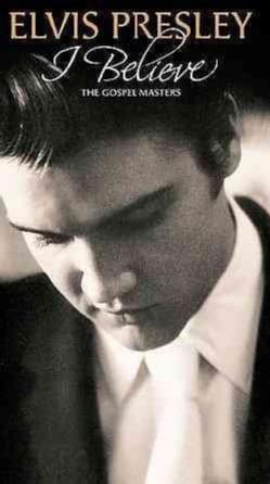 Elvis Presley - I Believe- The Gospel Masters