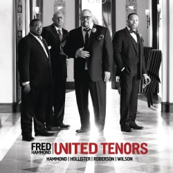 Fred Hammond - United Tenors Hammond Hollister Roberson Wilson