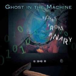 Ghost In The Machine - Broken from Binary